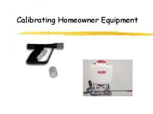 Calibrating Homeowner Equipment Equipment Hoseend sprayers Compressed air