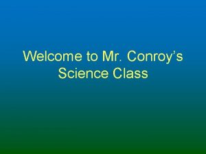 Welcome to Mr Conroys Science Class 15 1