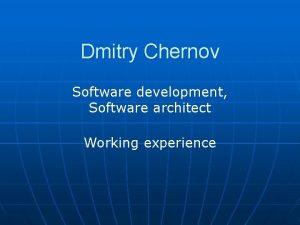 Dmitry Chernov Software development Software architect Working experience