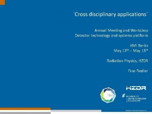 Cross disciplinary applications Annual Meeting and Workshop Detector