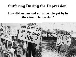 Suffering During the Depression How did urban and
