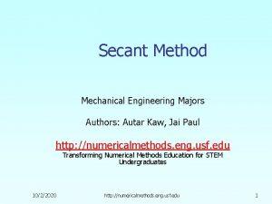 Secant Method Mechanical Engineering Majors Authors Autar Kaw