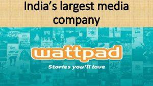 Indias largest media company Torontobased Wattpad an online