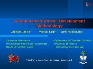 A RequirementDriven Development Methodology Jaelson Castro Manuel Kolp