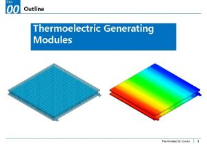 Step 00 Outline Thermoelectric Generating Modules Thermoelectric Cooler