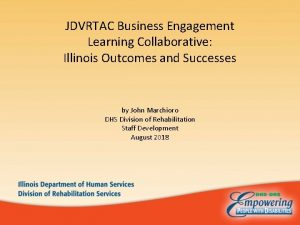 JDVRTAC Business Engagement Learning Collaborative Illinois Outcomes and