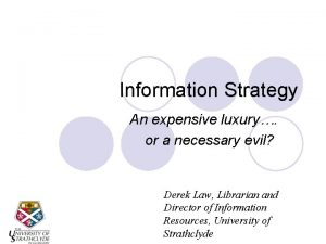 Information Strategy An expensive luxury or a necessary