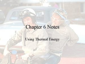Chapter 6 Notes Using Thermal Energy Thermal Energy