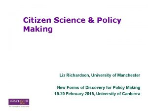 Citizen Science Policy Making Liz Richardson University of