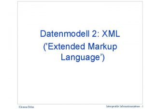 Datenmodell 2 XML Extended Markup Language Klemens Bhm