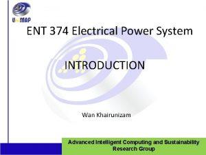 ENT 374 Electrical Power System INTRODUCTION Wan Khairunizam