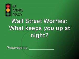 Wall Street Worries What keeps you up at