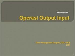 Pertemuan 03 Operasi Output Input Dasar Pemrograman Komputer