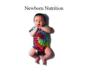 Newborn Nutrition Newborn Nutrition Need protein carbs fat