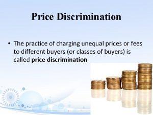 Price Discrimination The practice of charging unequal prices