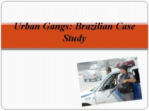 Urban Gangs Brazilian Case Study Crime in Brazil