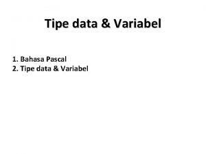 Tipe data Variabel 1 Bahasa Pascal 2 Tipe