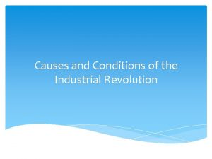 Causes and Conditions of the Industrial Revolution Causes
