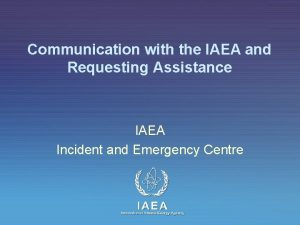 Communication with the IAEA and Requesting Assistance IAEA