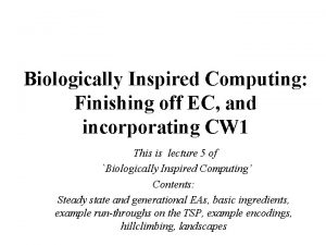 Biologically Inspired Computing Finishing off EC and incorporating