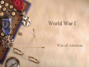 World War I War of Attrition The Effects