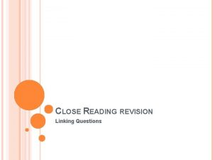 CLOSE READING REVISION Linking Questions LINKING FORMULA When