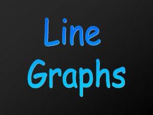 Line Graph a graph that uses a line