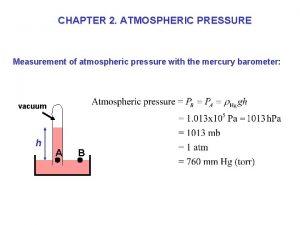 CHAPTER 2 ATMOSPHERIC PRESSURE Measurement of atmospheric pressure