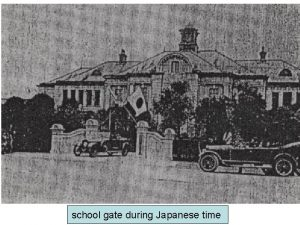 school gate during Japanese time school gate in