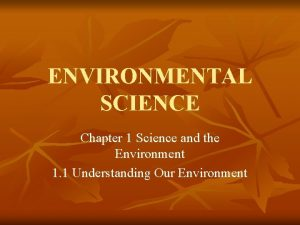 ENVIRONMENTAL SCIENCE Chapter 1 Science and the Environment