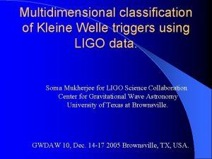 Multidimensional classification of Kleine Welle triggers using LIGO