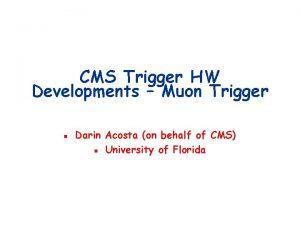 CMS Trigger HW Developments Muon Trigger n Darin