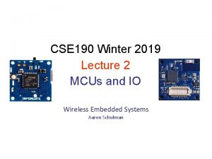 CSE 190 Winter 2019 Lecture 2 MCUs and