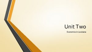 Unit Two Economics in Louisiana Economics in Louisiana