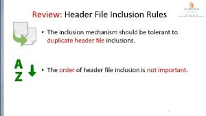 Review Header File Inclusion Rules The inclusion mechanism