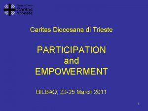 Caritas Diocesana di Trieste PARTICIPATION and EMPOWERMENT BILBAO