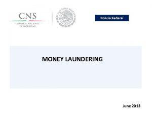 Polica Federal MONEY LAUNDERING June 2013 Polica Federal