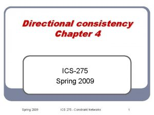 Directional consistency Chapter 4 ICS275 Spring 2009 ICS