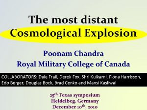 The most distant Cosmological Explosion Poonam Chandra Royal