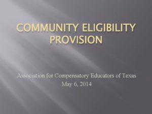COMMUNITY ELIGIBILITY PROVISION Association for Compensatory Educators of