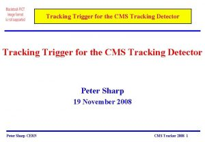 Tracking Trigger for the CMS Tracking Detector Peter