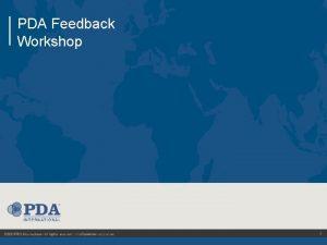 PDA Feedback Workshop 1 What is the PDA