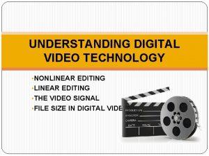 UNDERSTANDING DIGITAL VIDEO TECHNOLOGY NONLINEAR EDITING THE VIDEO