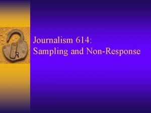Journalism 614 Sampling and NonResponse Sampling Probability Sampling