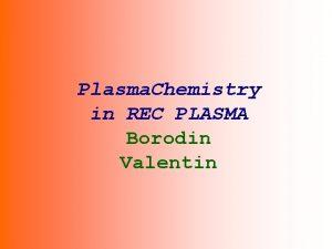 Plasma Chemistry in REC PLASMA Borodin Valentin 1