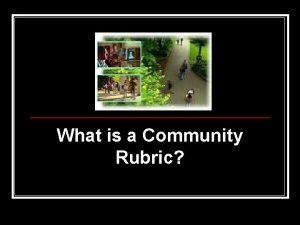 What is a Community Rubric A community rubric