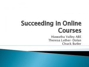 Succeeding in Online Courses Hiawatha Valley ABE Theresa