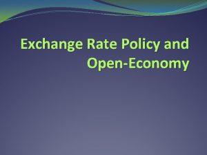 Exchange Rate Policy and OpenEconomy Exchange Rate Regimes