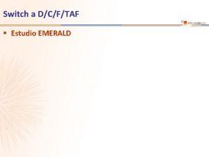 Switch a DCFTAF Estudio EMERALD Estudio EMERALD Switch