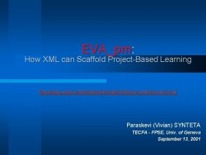 EVApm How XML can Scaffold ProjectBased Learning http
